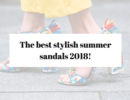 The best stylish summer sandals 2018!